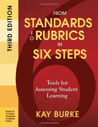 From Standards to Rubrics in Six Steps: Tools for Assessing Student Learning 9781412987011
