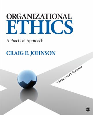 Organizational Ethics: A Practical Approach 9781412987967