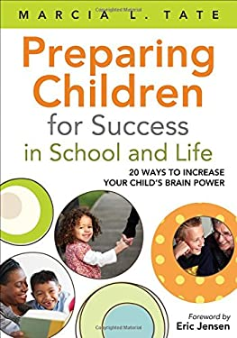 Preparing Children for Success in School and Life: 20 Ways to Increase Your Child's Brain Power 9781412988445