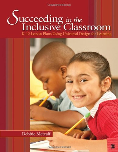 Succeeding in the Inclusive Classroom: K-12 Lesson Plans Using Universal Design for Learning 9781412989718