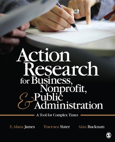 Action Research for Business, Nonprofit, and Public Administration: A Tool for Complex Times 9781412991643