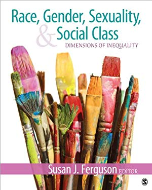 Race, Gender, Sexuality, and Social Class: Dimensions of Inequality 9781412991940