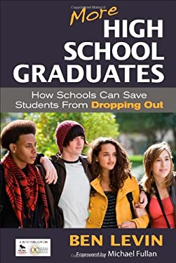 More High School Graduates: How Schools Can Save Students from Dropping Out 9781412992244