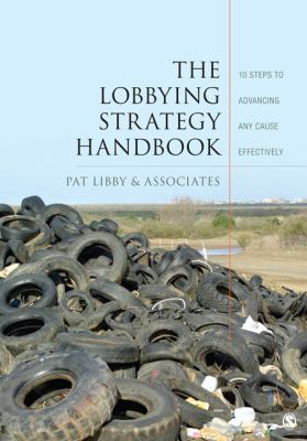 The Lobbying Strategy Handbook: 10 Steps to Advancing Any Cause Effectively 9781412996167