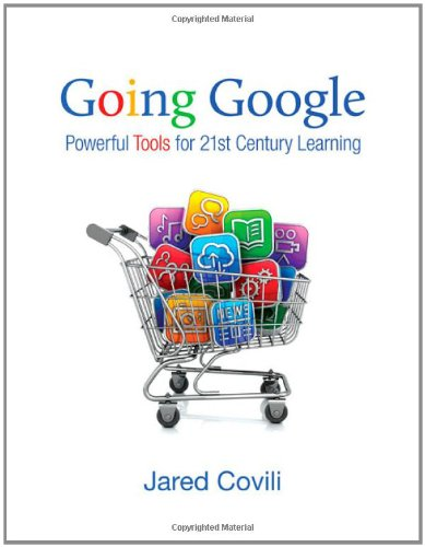 Going Google: Powerful Tools for 21st Century Learning 9781412998789