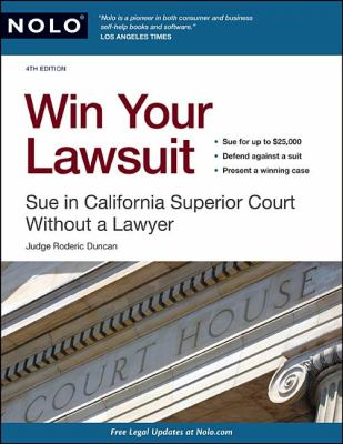 Win Your Lawsuit: Sue in California Superior Court Without a Lawyer 9781413310757