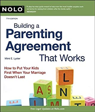 Building a Parenting Agreement That Works: Child Custody Agreements Step by Step 9781413312522