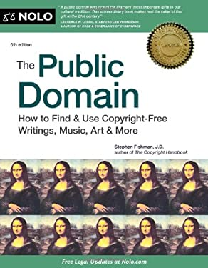The Public Domain: How to Find & Use Copyright-Free Writings, Music, Art & More 9781413317213