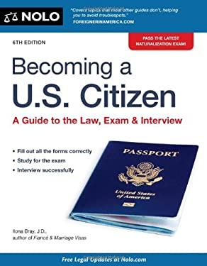 Becoming A U.S. Citizen: A Guide to the Law, Exam & Interview 9781413317459