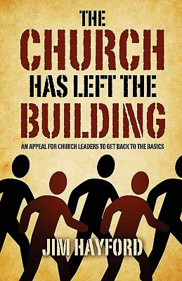 The Church Has Left the Building: An Appeal for Church Leaders to Get Back to the Basics 9781414120867