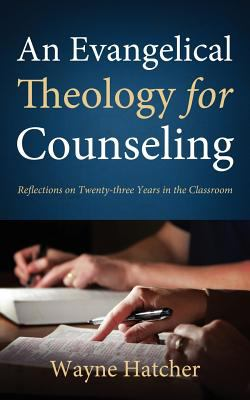 An Evangelical Theology for Counseling 9781414122632
