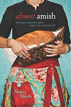 Almost Amish: One Woman's Quest for a Slower, Simpler, More Sustainable Life 9781414326993