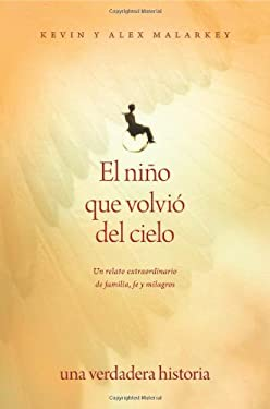 El Nino Que Volvio del Cielo: Un Relato Extraordinario de Familia, Fe y Milagros = The Boy Who Came Back from Heaven 9781414336107