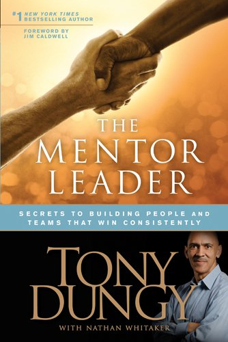 The Mentor Leader: Secrets to Building People and Teams That Win Consistently 9781414338064