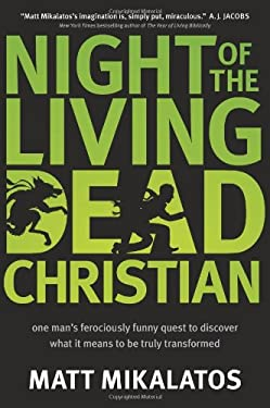 Night of the Living Dead Christian: One Man S Ferociously Funny Quest to Discover What It Means to Be Truly Transformed