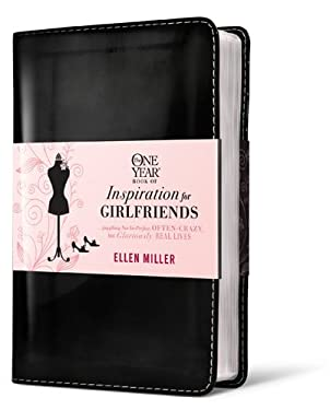 The One Year Book of Inspiration for Girlfriends: Juggling Not-So-Perfect, Often-Crazy, But Gloriously Real Lives 9781414338996