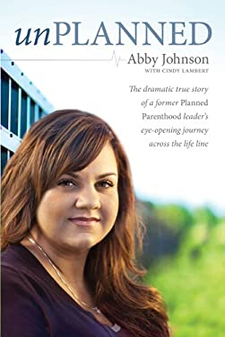 Unplanned: The Dramatic True Story of a Former Planned Parenthood Leader's Eye-Opening Journey Across the Life Line 9781414339405