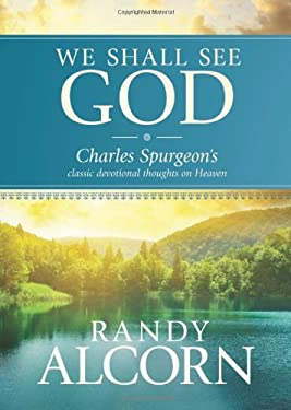 We Shall See God : Charles Spurgeon's Classic Devotional Thoughts on Heaven