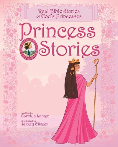 Princess Stories: Real Bible Stories of God's Princesses 9781414348117