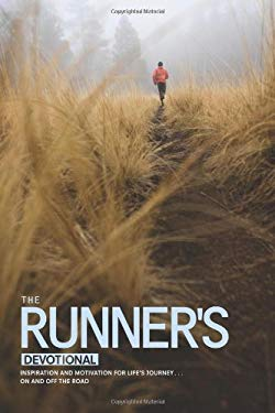 The Runner's Devotional: Inspiration and Motivation for Life's Journey . . . on and Off the Road 9781414348124