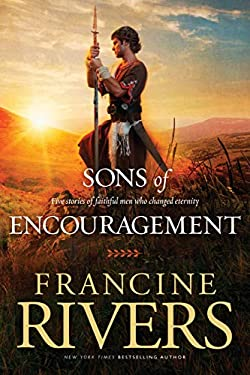 Sons of Encouragement: Five Stories of Faithful Men Who Changed Eternity 9781414348162
