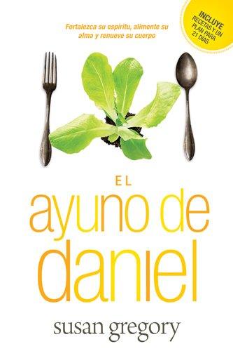 El Ayuno de Daniel: Fortalezca su Espiritu, Alimente su Alma y Renueve su Cuerpo = The Daniel Fast 9781414363486