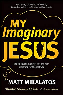 My Imaginary Jesus: The Spiritual Adventures of One Man Searching for the Real God 9781414364735