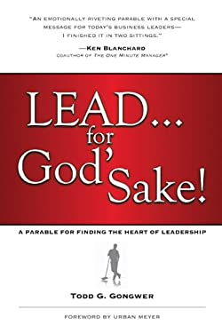 Lead . . . for God's Sake!: A Parable for Finding the Heart of Leadership 9781414370569