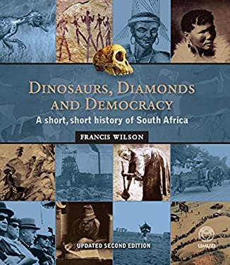 Dinosaurs, Diamonds and Democracy: A Short, Short History of South Africa 9781415201404