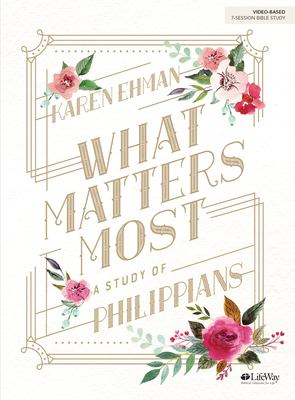 What Matters Most - Bible Study Book: A Study of Philippians