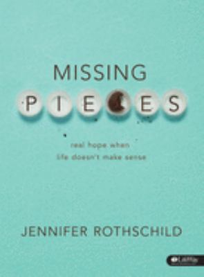 Missing Pieces - Bible Study Book: Real Hope When Life Doesn't Make Sense
