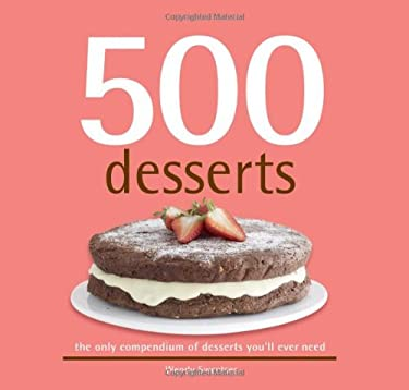 500 Desserts: The Only Dessert Compendium You'll Ever Need 9781416206521