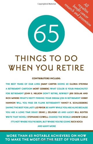 65 Things to Do When You Retire: 65 Notable Achievers on How to Make the Most of the Rest of Your Life 9781416206545