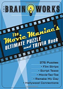 The Brain Works: The Movie Maniac's Ultimate Puzzle and Trivia Book 9781416206873