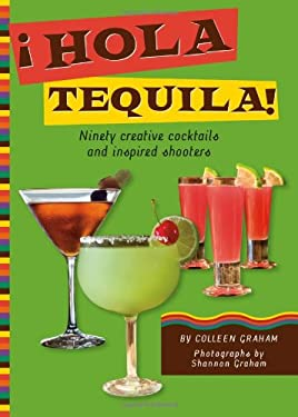Hola Tequila!: Ninety Creative Cocktails and Inspired Shooters 9781416206910