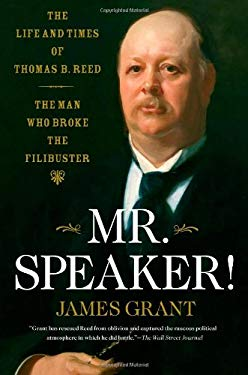 Mr. Speaker!: The Life and Times of Thomas B. Reed, the Man Who Broke the Filibuster 9781416544944