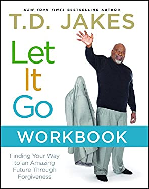 Let It Go Workbook: Finding Your Way to an Amazing Future Through Forgiveness 9781416547624
