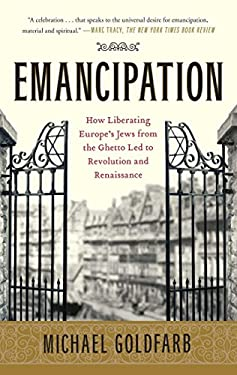 Emancipation: How Liberating Europe's Jews from the Ghetto Led to Revolution and Renaissance 9781416547976