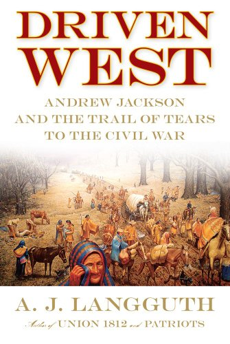 Driven West: Andrew Jackson and the Trail of Tears to the Civil War 9781416548591