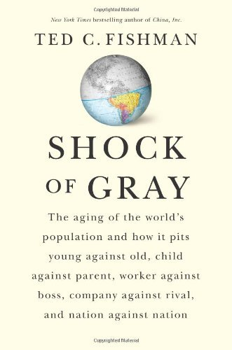 Shock of Gray: The Aging of the World's Population and How It Pits Young Against Old, Child Against Parent, Worker Against Boss, Comp 9781416551027