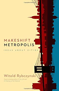 Makeshift Metropolis: Ideas about Cities 9781416561255