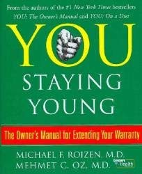 You: Staying Young: The Owner's Manual for Extending Your Warranty 9781416562320