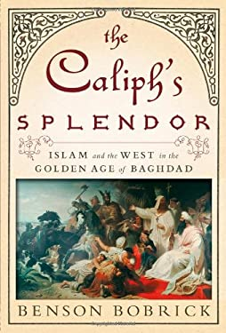 The Caliph's Splendor: Islam and the West in the Golden Age of Baghdad 9781416567622