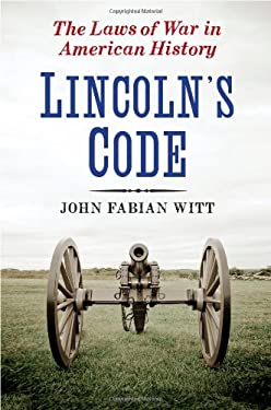 Lincoln's Code: The Laws of War in American History 9781416569831
