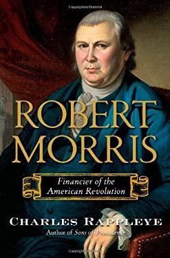 Robert Morris: Financier of the American Revolution 9781416570912