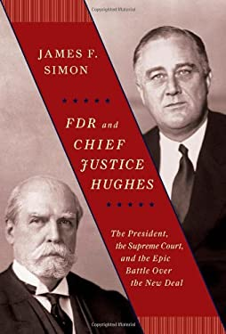 FDR and Chief Justice Hughes: The President, the Supreme Court, and the Epic Battle Over the New Deal 9781416573289