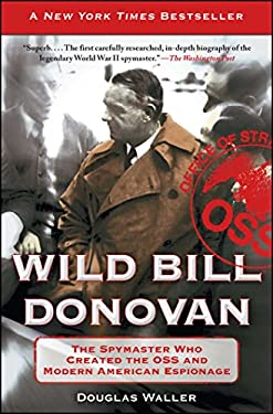 Wild Bill Donovan: The Spymaster Who Created the OSS and Modern American Espionage 9781416576204
