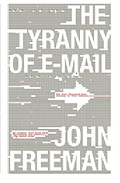The Tyranny of E-mail: The Four-Thousand-Year Journey to Your Inbox 9781416576747