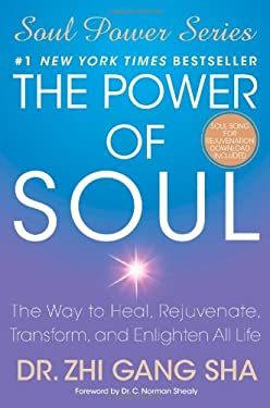 The Power of Soul: The Way to Heal, Rejuvenate, Transform, and Enlighten All Life 9781416589105