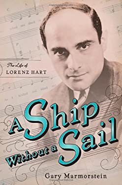 A Ship Without a Sail: The Life of Lorenz Hart 9781416594253